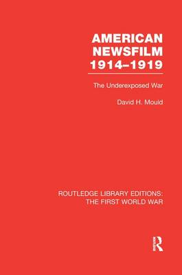 American Newsfilm 1914-1919 by David  H. Mould