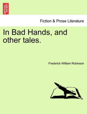 In Bad Hands, and Other Tales. by Frederick Robinson