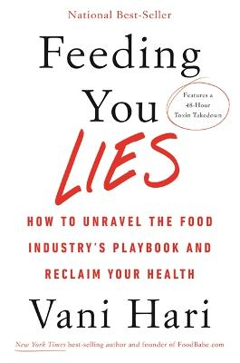 Feeding You Lies: How to Unravel the Food Industry's Playbook and Reclaim Your Health by Vani Hari