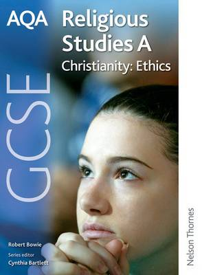 AQA GCSE Religious Studies A - Christianity: Ethics by Robert A. Bowie