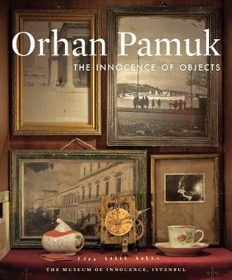 Innocence of Objects by Orhan Pamuk