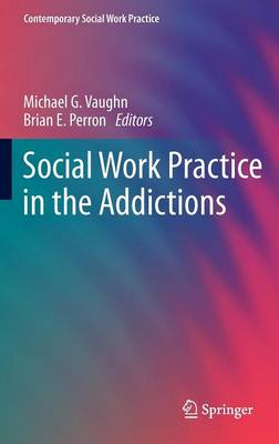 Social Work Practice in the Addictions by Michael Vaughn