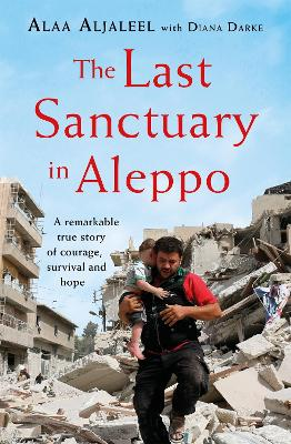 The Last Sanctuary in Aleppo: A remarkable true story of courage, hope and survival by Alaa Aljaleel