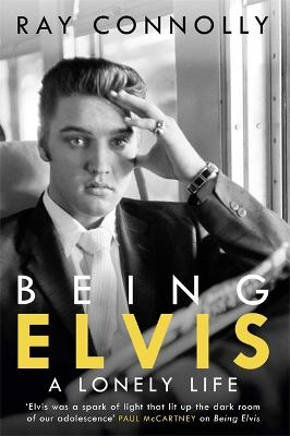 Being Elvis by Ray Connolly