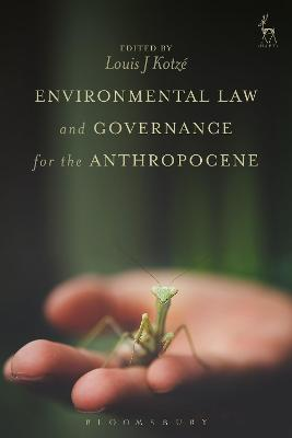 Environmental Law and Governance for the Anthropocene by Louis J. Kotze