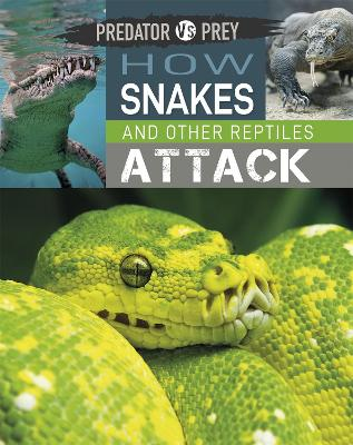 Predator vs Prey: How Snakes and other Reptiles Attack by Tim Harris