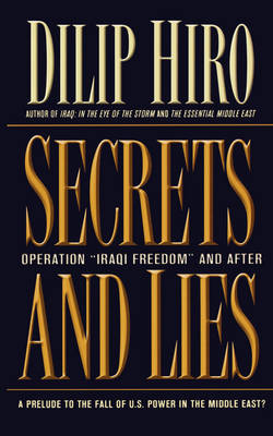 Secrets and Lies by Dilip Hiro