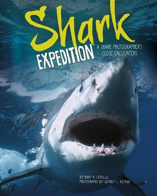 Shark Expedition: A Shark Photographer's Close Encounters by Mary M. Cerullo