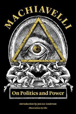 Machiavelli: On Politics and Power by Niccolo Machiavelli