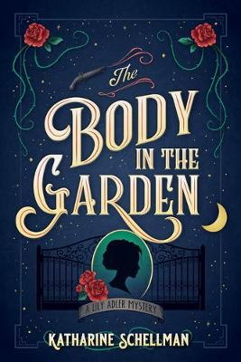 The Body in the Garden: A Lily Adler Mystery by Katharine Schellman