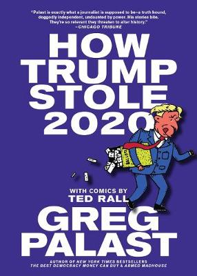 How Trump Stole 2020: The Hunt for America's Vanished Voters by Greg Palast
