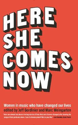 Here She Comes Now: Women in Music Who Have Changed Our Lives by Jeff Gordinier