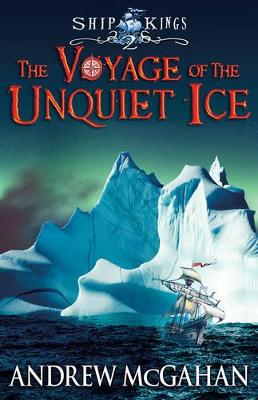 Voyage of the Unquiet Ice: Ship Kings 2 book