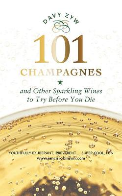 101 Champagnes and other Sparkling Wines: To Try Before You Die by Davy Zyw