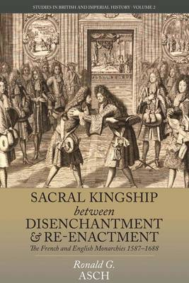 Sacral Kingship Between Disenchantment and Re-enchantment by Ronald Asch