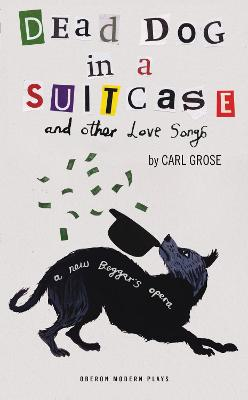 Dead Dog in a Suitcase (and Other Love Songs) by Carl Grose
