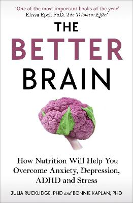 The Better Brain: How Nutrition Will Help You Overcome Anxiety, Depression, ADHD and Stress book