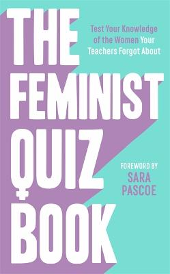 The Feminist Quiz Book: Foreword by Sara Pascoe! by Sian Meades-Williams