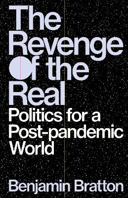 The Revenge of the Real: Politics for a Post-Pandemic World by Benjamin Bratton