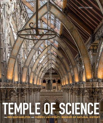 Temple of Science: The Pre-Raphaelites and Oxford University Museum of Natural History by John Holmes