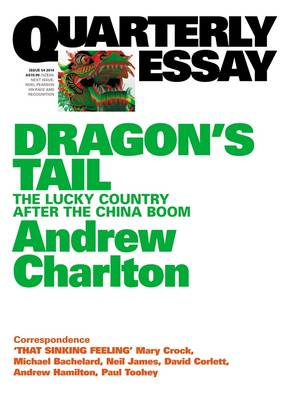 Dragon's Tail: The Lucky Country after the China Boom: Quarterly Essay 54 by Andrew Charlton