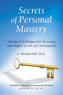 Secrets of Personal Mastery by L Michael Hall