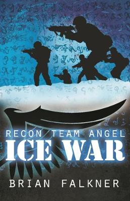 Recon Team Angel, Book 3: Ice War by Brian Falkner