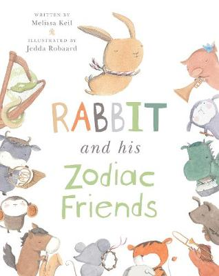 Rabbit and His Zodiac Friends by Melissa Keil