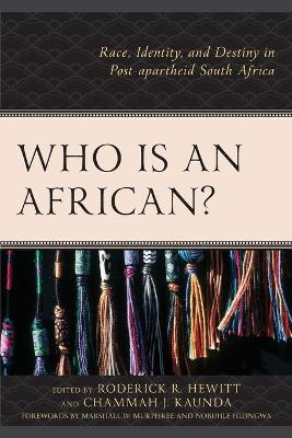 Who Is an African?: Race, Identity, and Destiny in Post-apartheid South Africa by Roderick R. Hewitt