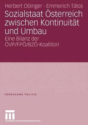 Sozialstaat �sterreich Zwischen Kontinuit�t Und Umbau: Bilanz Der �vp/ FP�/ Bz�-Koalition by Herbert Obinger