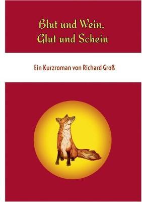 Blut und Wein, Glut und Schein by Richard Gross