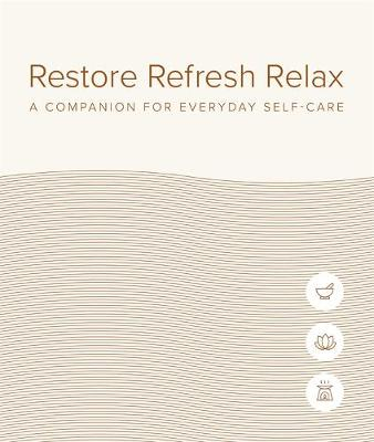 Restore Refresh Relax: A Companion for Everyday Self-care by DK Australia