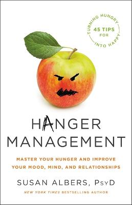 Hanger Management: Master Your Hunger and Improve Your Mood, Mind, and Relationships by Susan Albers