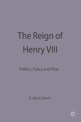 The Reign of Henry VIII: Politics, Policy and Piety by Diarmaid MacCulloch