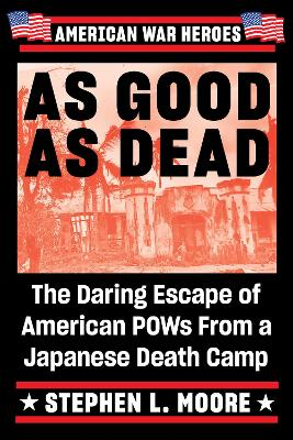 As Good As Dead: The Daring Escape of American POWs from a Japanese Death Camp by Stephen L Moore