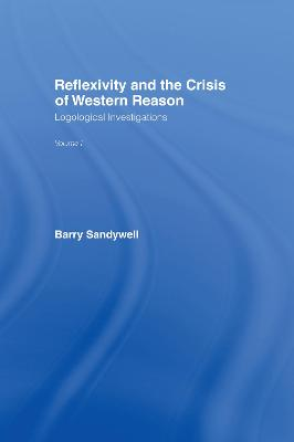Reflexivity and the Crisis of Western Reason by Barry Sandywell