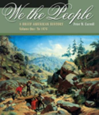 We the People: A Brief American History: v. 1: To 1876 by Peter Carroll