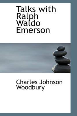 Talks with Ralph Waldo Emerson by Charles Johnson Woodbury