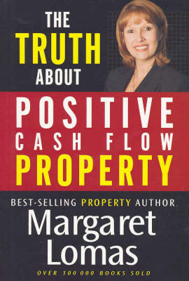 Truth About Positive Cash Flow Property by Margaret Lomas