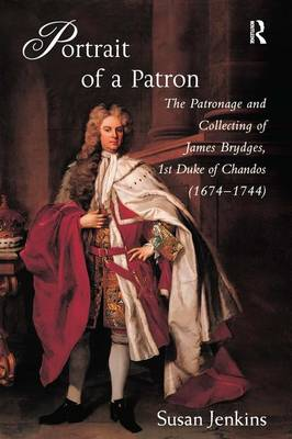 Portrait of a Patron: The Patronage and Collecting of James Brydges, 1st Duke of Chandos (1674-1744) book