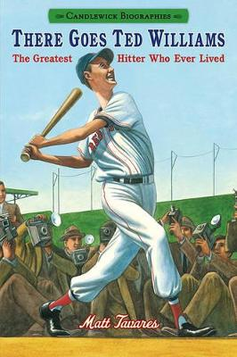There Goes Ted Williams: The Greatest Hitter Who Ever Lived by Matt Tavares