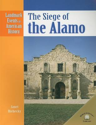 The Siege of the Alamo by Janet Riehecky