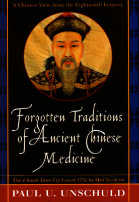 Forgotten Traditions in Ancient Chinese Medicine by Paul U. Unschuld