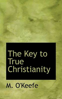 The Key to True Christianity by M O'Keefe