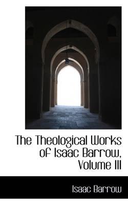 The Theological Works of Isaac Barrow, Volume III by Isaac Barrow