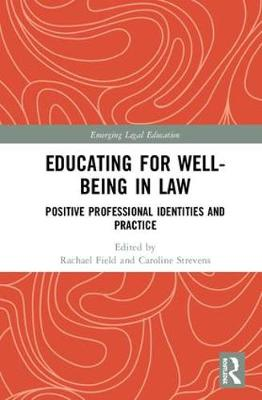 Educating for Well-Being in Law: Positive Professional Identities and Practice by Rachael Field
