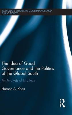 The Idea of Good Governance and the Politics of the Global South by Haroon A. Khan