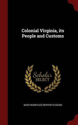 Colonial Virginia, Its People and Customs by Mary Mann Page Newton Stanard