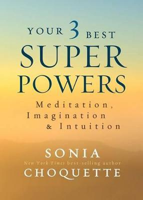 Your 3 Best Super Powers by Sonia Choquette