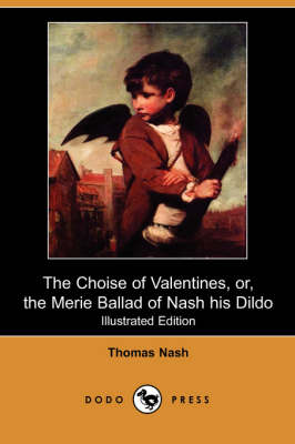 Choise of Valentines, Or, the Merie Ballad of Nash His Dildo (Illustrated Edition) (Dodo Press) by Thomas Nash